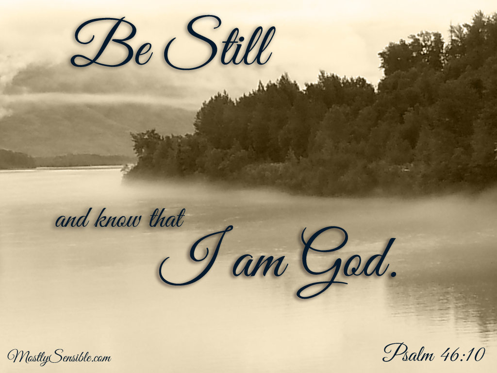 Be Still Ps. 46.10