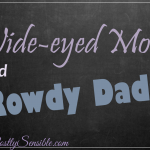 Wide-Eyed Moms and Rowdy Dads